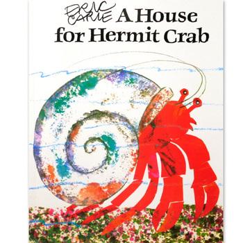 「A House for Hermit Crab(やどかりのおひっこし英語版)」 作:エリック・カール   透明感のある水中の色使いにやどかりくんの色味が映えます。家である貝殻を彩るために色々な友達を誘って飾り付けていくやどかりくん。頑張れば頑張るほど賑やかになっていく画面が楽しい絵本です。